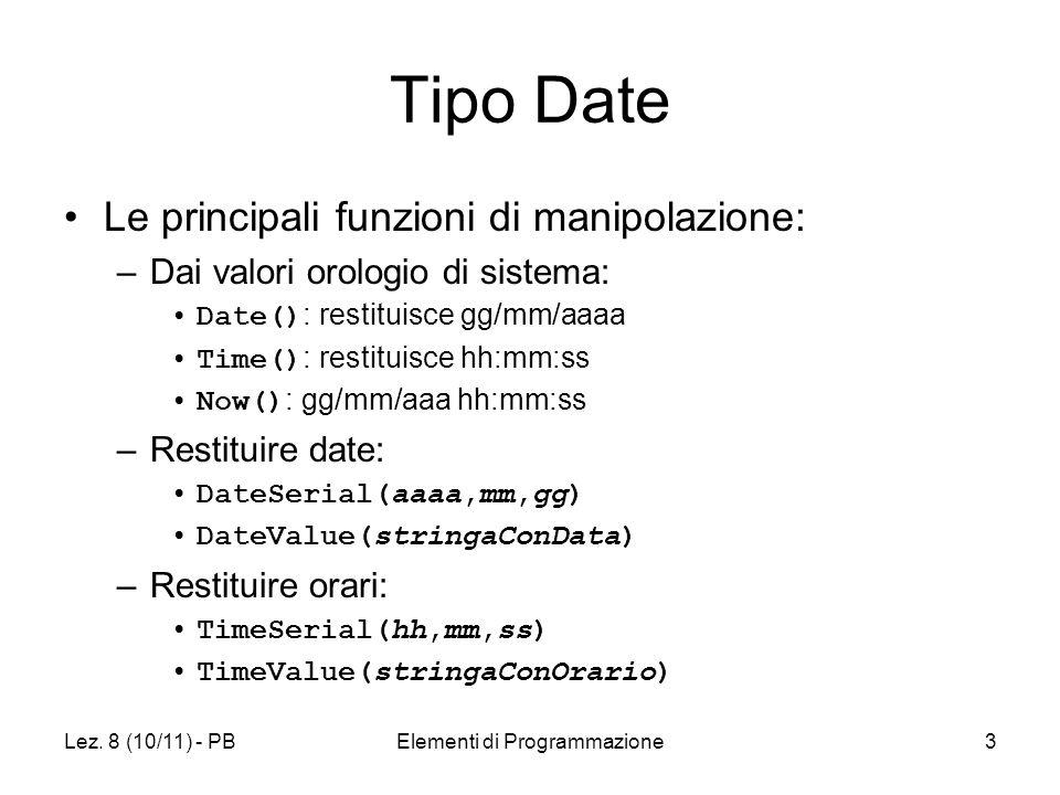 Lez. 8 (10/11) - PBElementi di Programmazione3 Tipo Date Le principali funzioni di manipolazione: –Dai valori orologio di sistema: Date() : restituisc