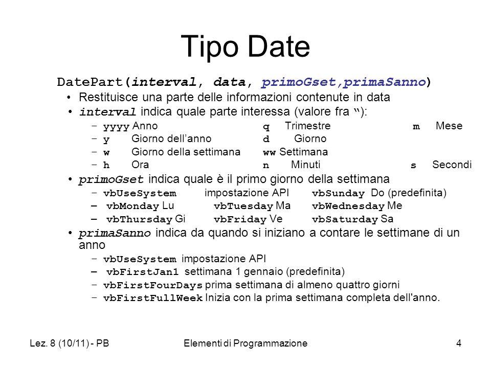 Lez. 8 (10/11) - PBElementi di Programmazione4 Tipo Date DatePart(interval, data, primoGset,primaSanno) Restituisce una parte delle informazioni conte