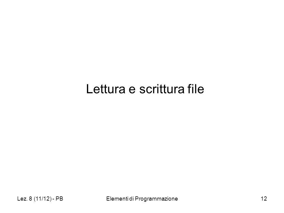 Lez. 8 (11/12) - PBElementi di Programmazione12 Lettura e scrittura file