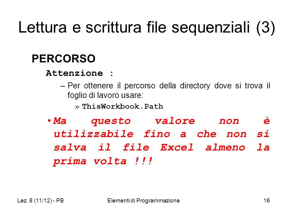 Lez. 8 (11/12) - PBElementi di Programmazione16 Lettura e scrittura file sequenziali (3) PERCORSO Attenzione : –Per ottenere il percorso della directo