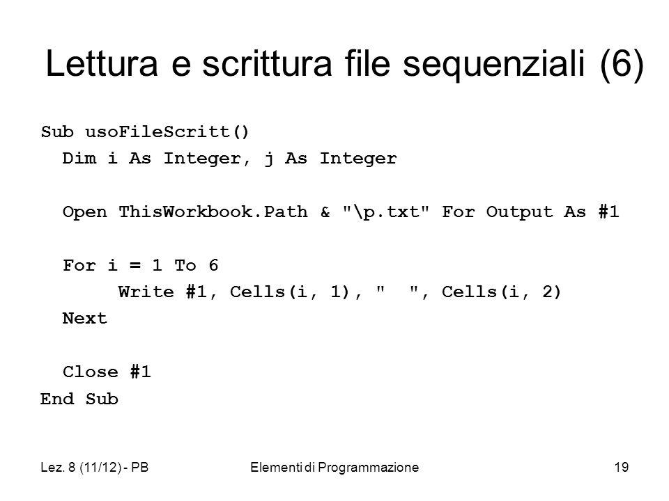 Lez. 8 (11/12) - PBElementi di Programmazione19 Lettura e scrittura file sequenziali (6) Sub usoFileScritt() Dim i As Integer, j As Integer Open ThisW