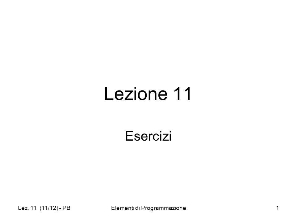 Lez. 11 (11/12) - PBElementi di Programmazione1 Lezione 11 Esercizi