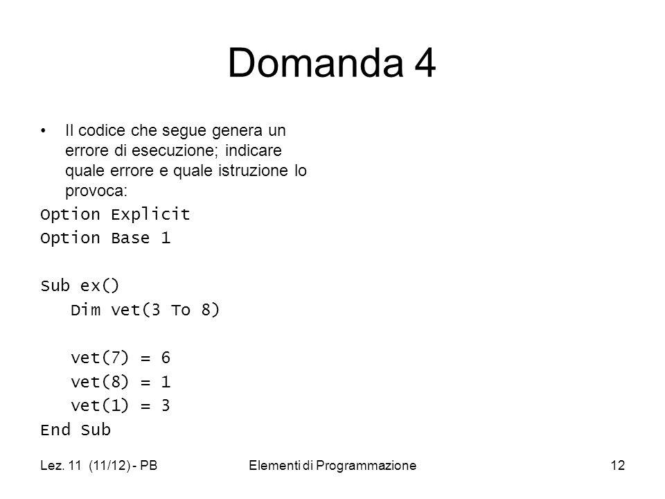 Lez. 11 (11/12) - PBElementi di Programmazione12 Domanda 4 Il codice che segue genera un errore di esecuzione; indicare quale errore e quale istruzion