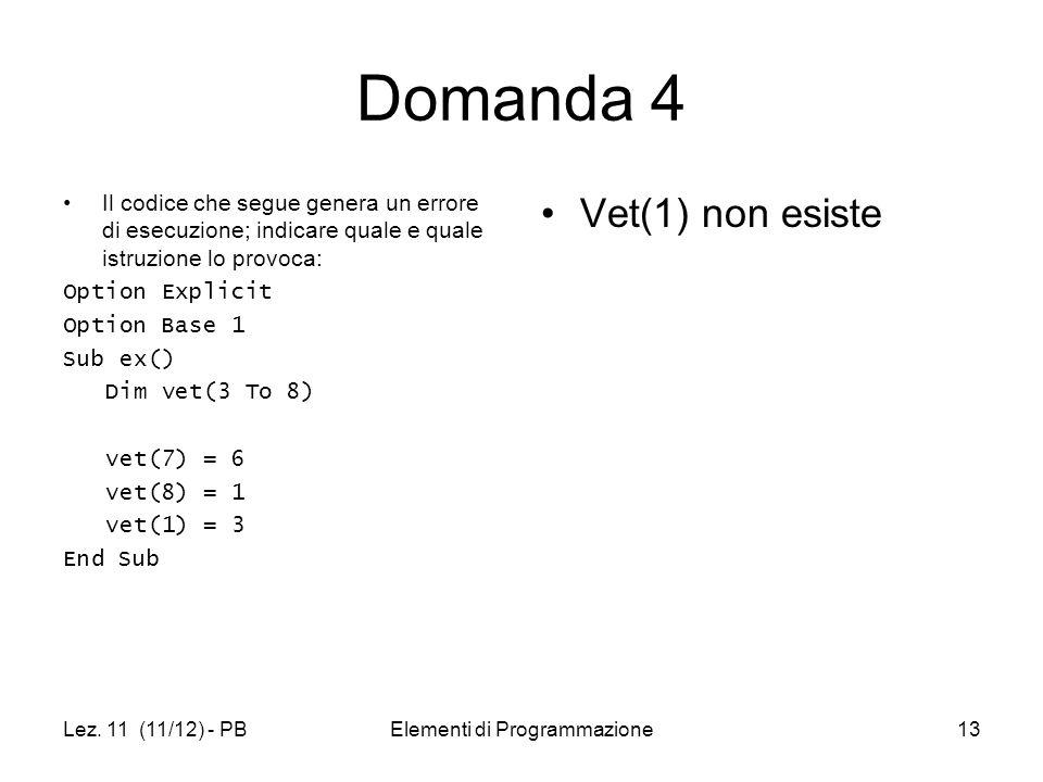 Lez. 11 (11/12) - PBElementi di Programmazione13 Domanda 4 Il codice che segue genera un errore di esecuzione; indicare quale e quale istruzione lo pr