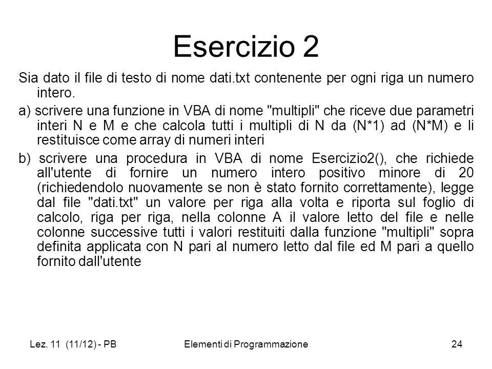 Lez. 11 (11/12) - PBElementi di Programmazione24 Esercizio 2 Sia dato il file di testo di nome dati.txt contenente per ogni riga un numero intero. a)