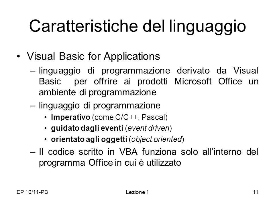 EP 10/11-PBLezione 111 Caratteristiche del linguaggio Visual Basic for Applications –linguaggio di programmazione derivato da Visual Basic per offrire