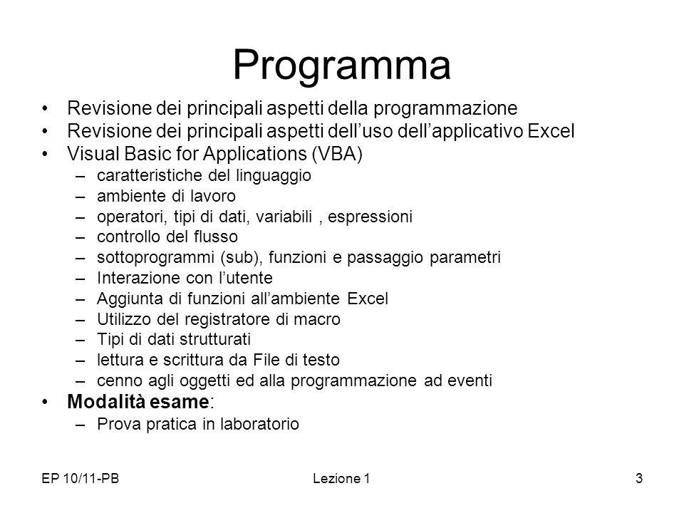 EP 10/11-PBLezione 13 Programma Revisione dei principali aspetti della programmazione Revisione dei principali aspetti delluso dellapplicativo Excel V