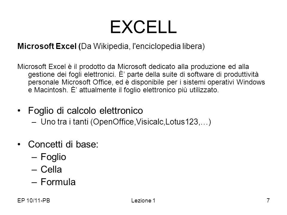 EP 10/11-PBLezione 17 EXCELL Microsoft Excel (Da Wikipedia, l'enciclopedia libera) Microsoft Excel è il prodotto da Microsoft dedicato alla produzione
