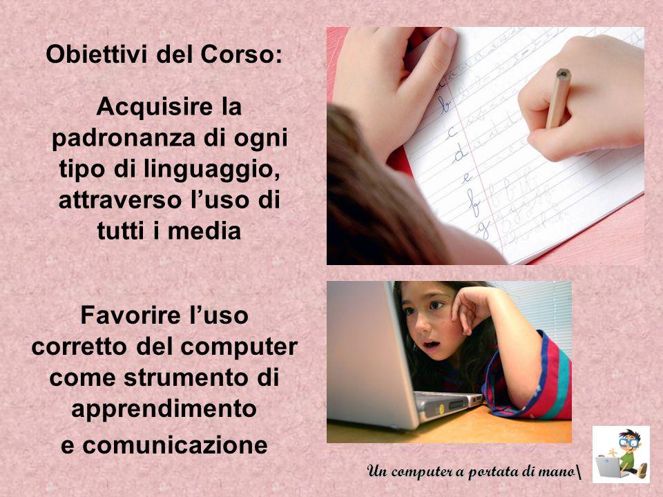 Obiettivi del Corso: Acquisire la padronanza di ogni tipo di linguaggio, attraverso luso di tutti i media Favorire luso corretto del computer come str