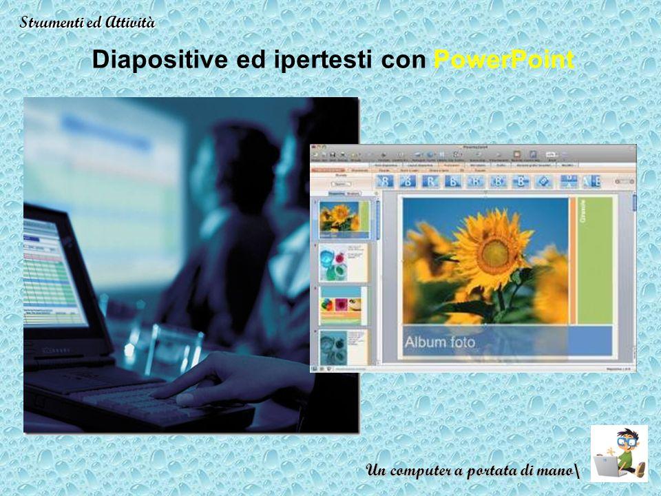 Diapositive ed ipertesti con PowerPoint Strumenti ed Attività Un computer a portata di mano\