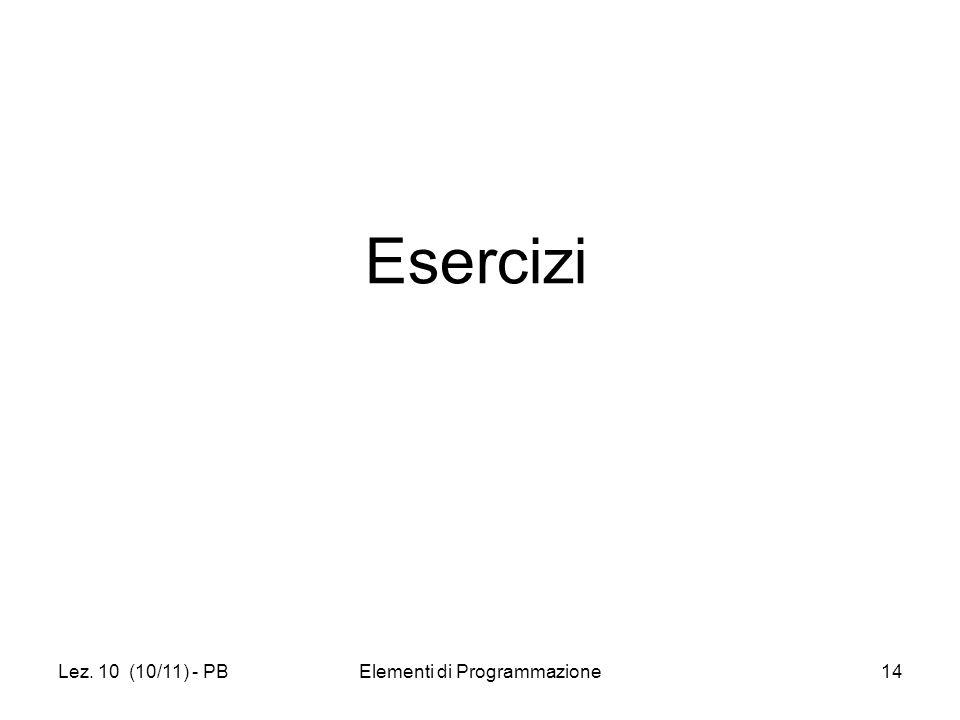 Lez. 10 (10/11) - PBElementi di Programmazione14 Esercizi