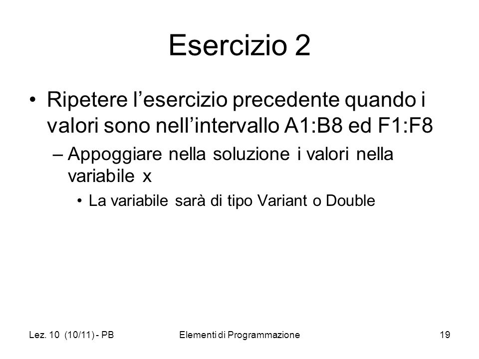 Lez. 10 (10/11) - PBElementi di Programmazione19 Esercizio 2 Ripetere lesercizio precedente quando i valori sono nellintervallo A1:B8 ed F1:F8 –Appogg