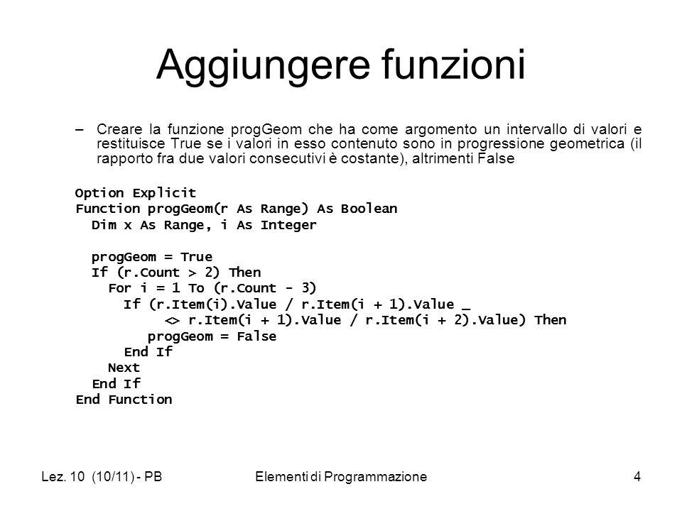 Lez. 10 (10/11) - PBElementi di Programmazione4 Aggiungere funzioni –Creare la funzione progGeom che ha come argomento un intervallo di valori e resti