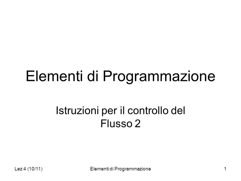 Lez 4 (10/11)Elementi di Programmazione1 Istruzioni per il controllo del Flusso 2