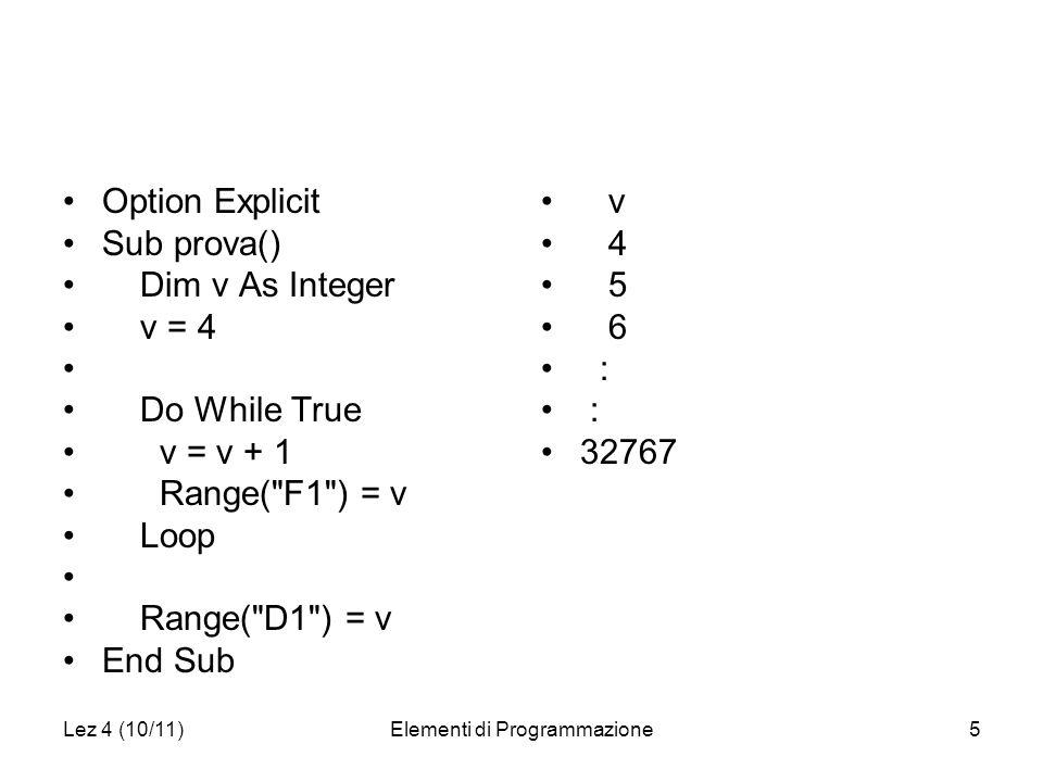 Lez 4 (10/11)Elementi di Programmazione5 Option Explicit Sub prova() Dim v As Integer v = 4 Do While True v = v + 1 Range(
