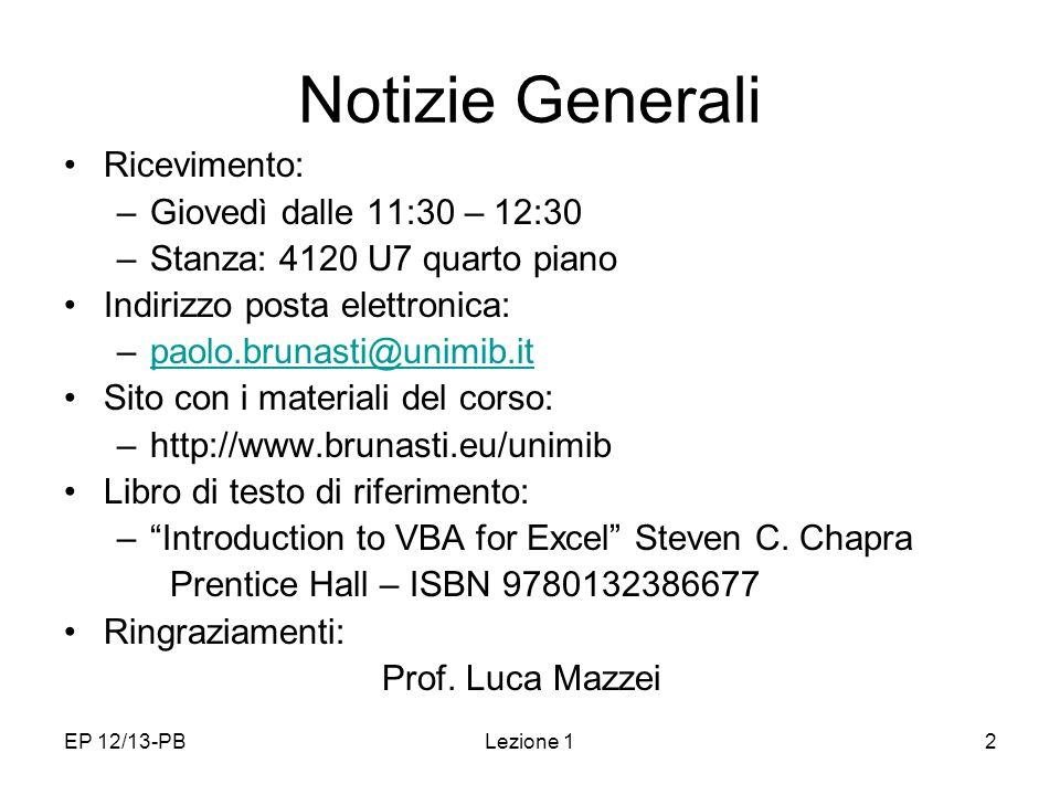 EP 12/13-PBLezione 12 Notizie Generali Ricevimento: –Giovedì dalle 11:30 – 12:30 –Stanza: 4120 U7 quarto piano Indirizzo posta elettronica: –paolo.bru