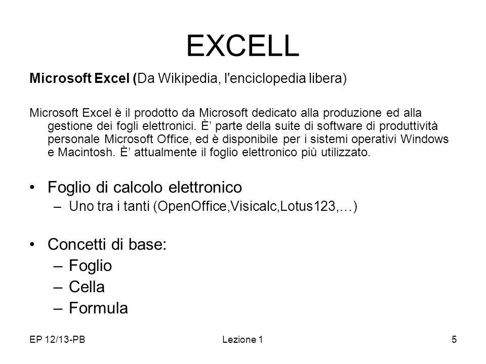 EP 12/13-PBLezione 15 EXCELL Microsoft Excel (Da Wikipedia, l'enciclopedia libera) Microsoft Excel è il prodotto da Microsoft dedicato alla produzione