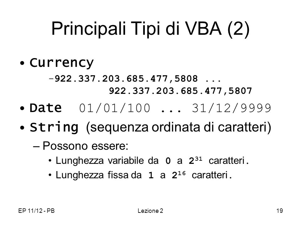 EP 11/12 - PBLezione 219 Principali Tipi di VBA (2) Currency -922.337.203.685.477,5808...