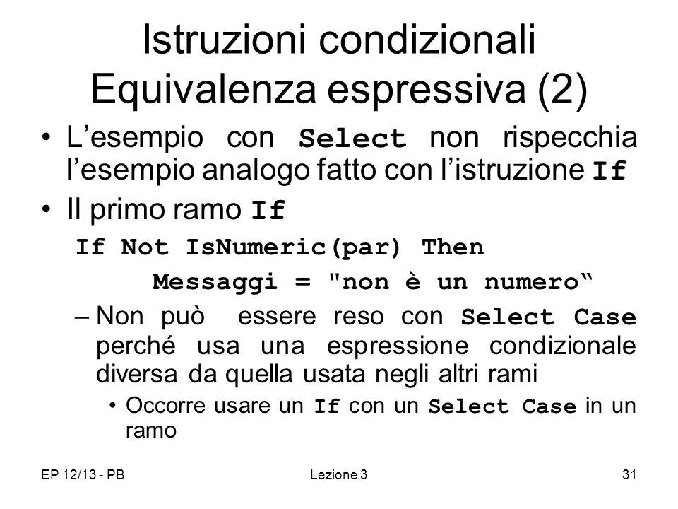 EP 12/13 - PBLezione 331 Istruzioni condizionali Equivalenza espressiva (2) Lesempio con Select non rispecchia lesempio analogo fatto con listruzione