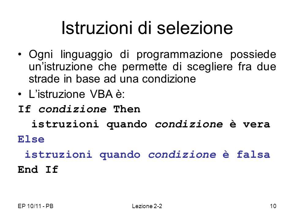 EP 10/11 - PBLezione 2-210 Istruzioni di selezione Ogni linguaggio di programmazione possiede unistruzione che permette di scegliere fra due strade in