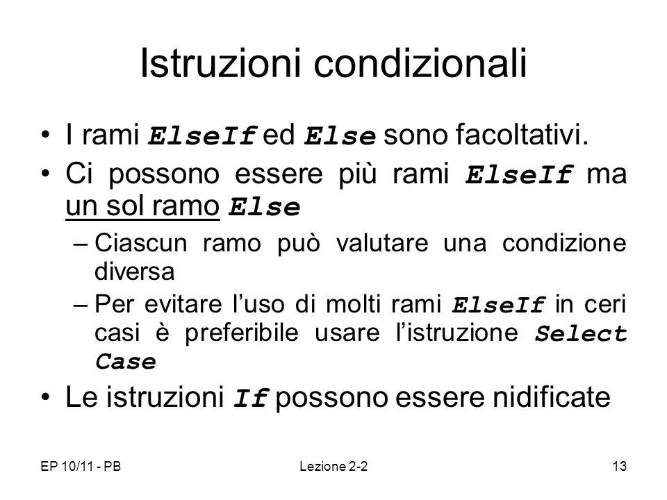 EP 10/11 - PBLezione 2-213 Istruzioni condizionali I rami ElseIf ed Else sono facoltativi. Ci possono essere più rami ElseIf ma un sol ramo Else –Cias