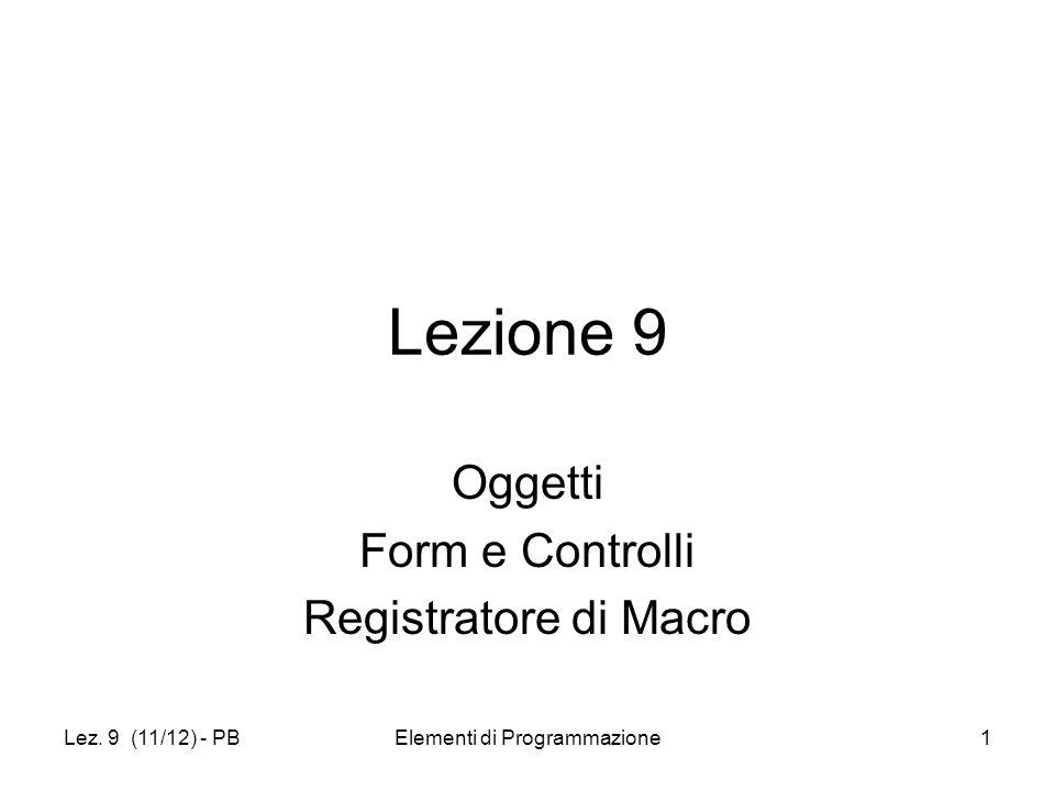 Lez. 9 (11/12) - PBElementi di Programmazione1 Lezione 9 Oggetti Form e Controlli Registratore di Macro