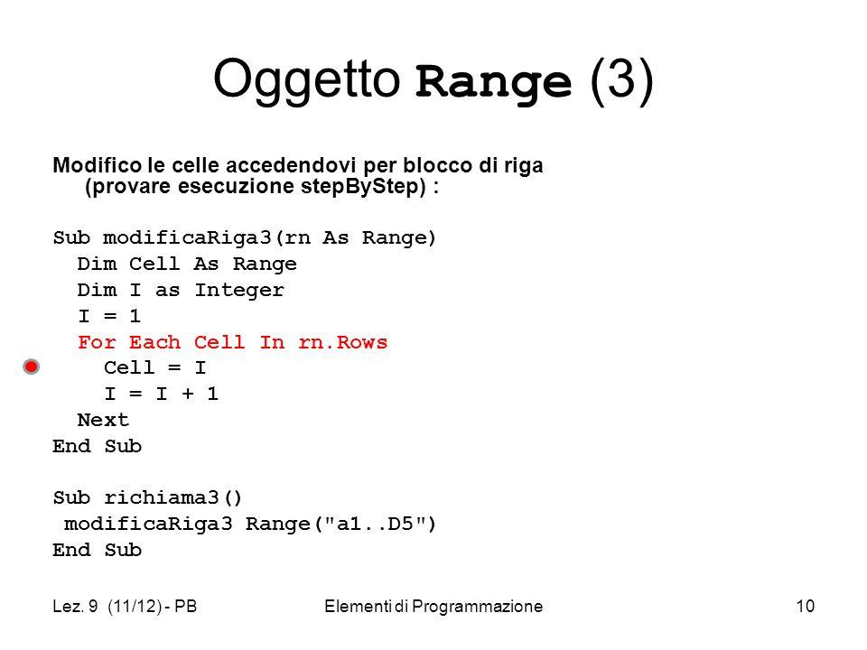 Lez. 9 (11/12) - PBElementi di Programmazione10 Oggetto Range (3) Modifico le celle accedendovi per blocco di riga (provare esecuzione stepByStep) : S