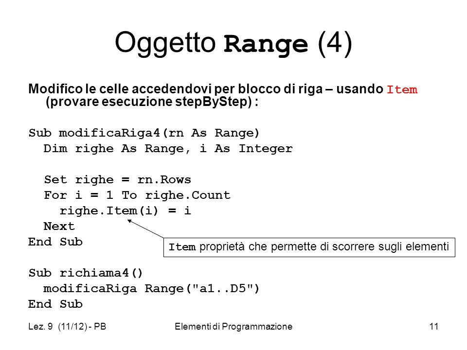 Lez. 9 (11/12) - PBElementi di Programmazione11 Oggetto Range (4) Modifico le celle accedendovi per blocco di riga – usando Item (provare esecuzione s