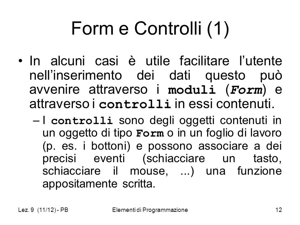 Lez. 9 (11/12) - PBElementi di Programmazione12 Form e Controlli (1) In alcuni casi è utile facilitare lutente nellinserimento dei dati questo può avv