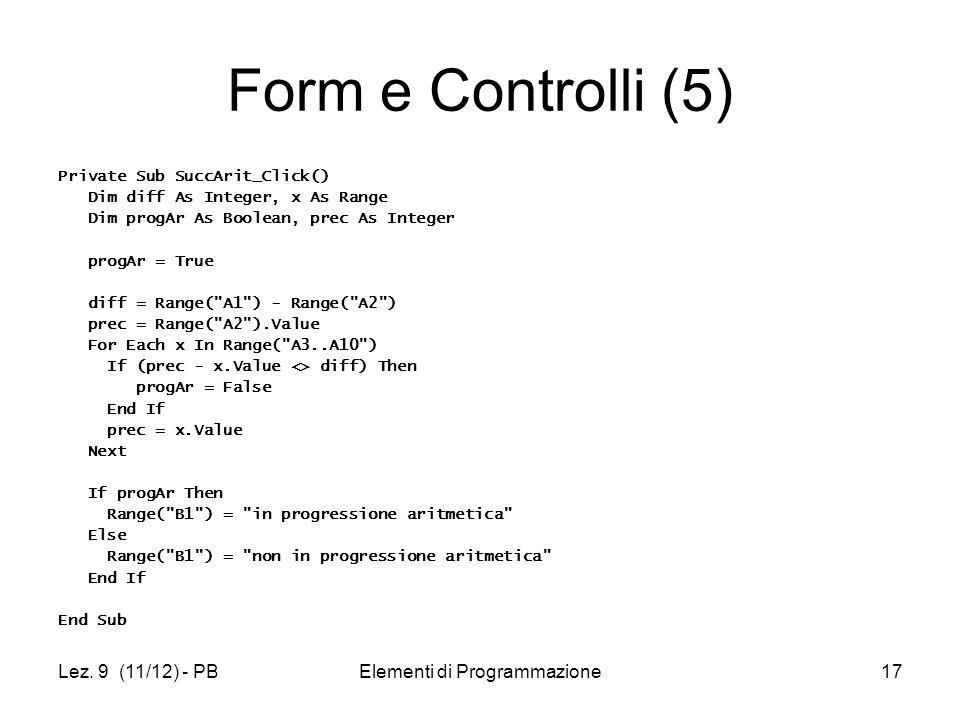 Lez. 9 (11/12) - PBElementi di Programmazione17 Form e Controlli (5) Private Sub SuccArit_Click() Dim diff As Integer, x As Range Dim progAr As Boolea