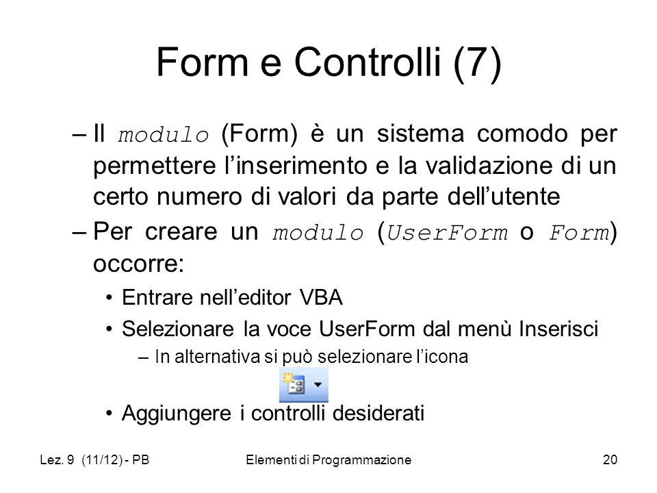 Lez. 9 (11/12) - PBElementi di Programmazione20 Form e Controlli (7) –Il modulo (Form) è un sistema comodo per permettere linserimento e la validazion