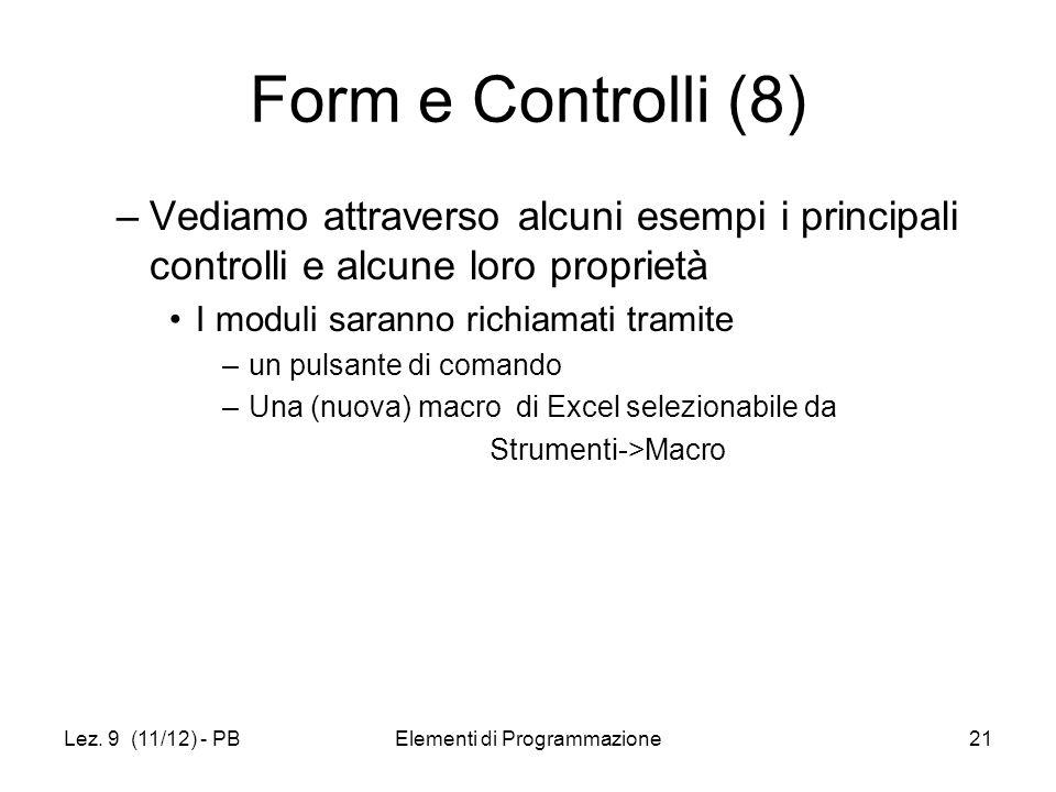 Lez. 9 (11/12) - PBElementi di Programmazione21 Form e Controlli (8) –Vediamo attraverso alcuni esempi i principali controlli e alcune loro proprietà