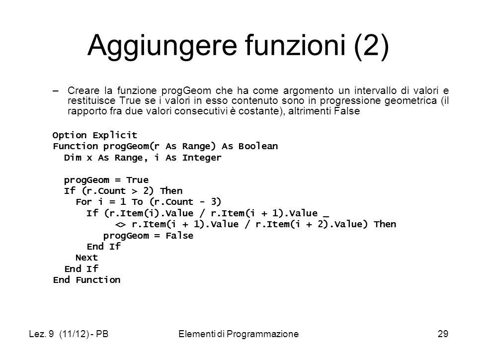 Lez. 9 (11/12) - PBElementi di Programmazione29 Aggiungere funzioni (2) –Creare la funzione progGeom che ha come argomento un intervallo di valori e r