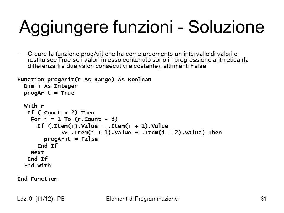 Lez. 9 (11/12) - PBElementi di Programmazione31 Aggiungere funzioni - Soluzione –Creare la funzione progArit che ha come argomento un intervallo di va