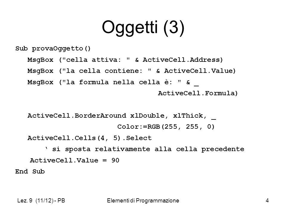 Lez. 9 (11/12) - PBElementi di Programmazione4 Oggetti (3) Sub provaOggetto() MsgBox (