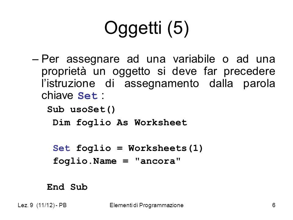 Lez. 9 (11/12) - PBElementi di Programmazione6 Oggetti (5) –Per assegnare ad una variabile o ad una proprietà un oggetto si deve far precedere listruz