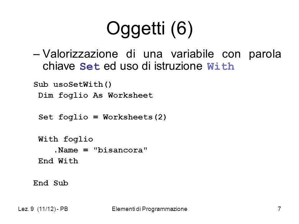 Lez. 9 (11/12) - PBElementi di Programmazione7 Oggetti (6) –Valorizzazione di una variabile con parola chiave Set ed uso di istruzione With Sub usoSet