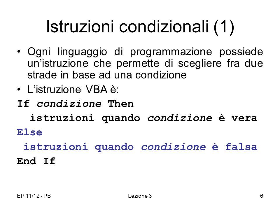 EP 11/12 - PBLezione 37 Istruzioni condizionali (2) La seconda parte (ramo Else ) è facoltativa, non è facoltativa listruzione End If.