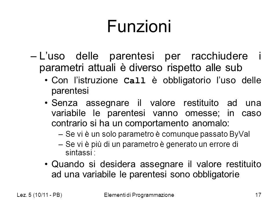 Lez. 5 (10/11 - PB)Elementi di Programmazione17 Funzioni –Luso delle parentesi per racchiudere i parametri attuali è diverso rispetto alle sub Con lis