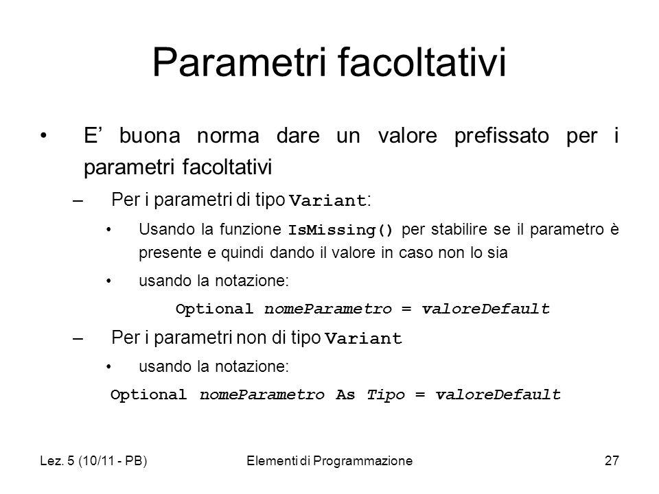 Lez. 5 (10/11 - PB)Elementi di Programmazione27 Parametri facoltativi E buona norma dare un valore prefissato per i parametri facoltativi –Per i param