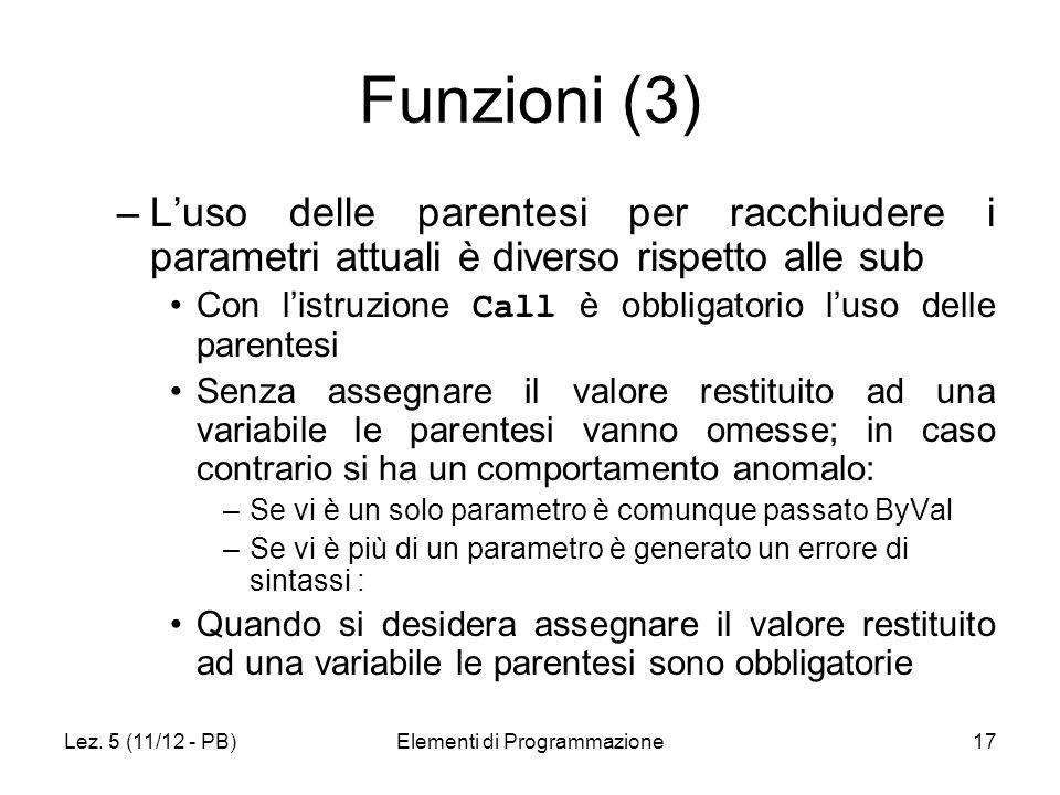 Lez. 5 (11/12 - PB)Elementi di Programmazione17 Funzioni (3) –Luso delle parentesi per racchiudere i parametri attuali è diverso rispetto alle sub Con