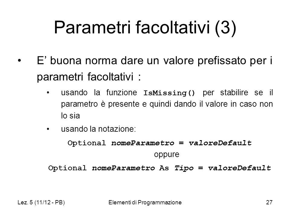 Lez. 5 (11/12 - PB)Elementi di Programmazione27 Parametri facoltativi (3) E buona norma dare un valore prefissato per i parametri facoltativi : usando