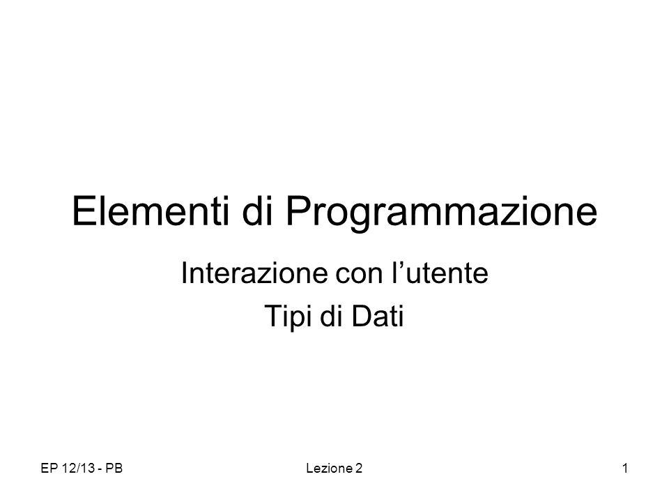 EP 12/13 - PBLezione 21 Elementi di Programmazione Interazione con lutente Tipi di Dati