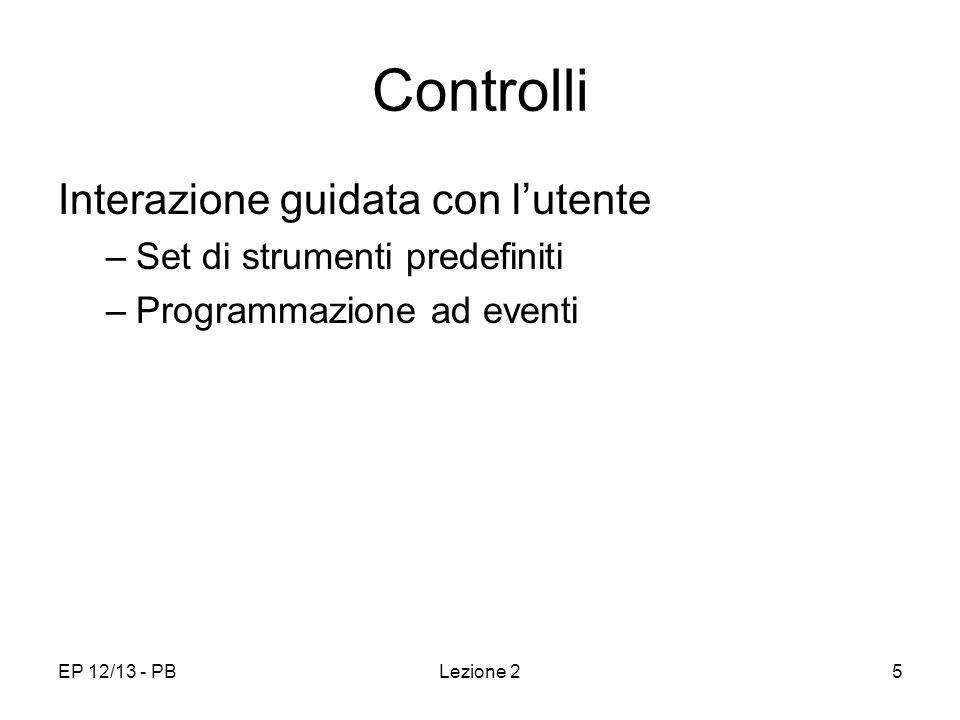EP 12/13 - PBLezione 25 Controlli Interazione guidata con lutente –Set di strumenti predefiniti –Programmazione ad eventi