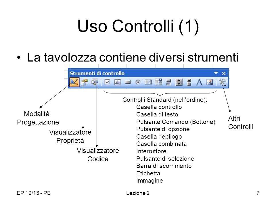 EP 12/13 - PBLezione 28 Uso Controlli (2) Creiamo un bottone a cui associamo del codice –Oggetto : bottone –Evento : click del mouse –Azione : funzione di risposta