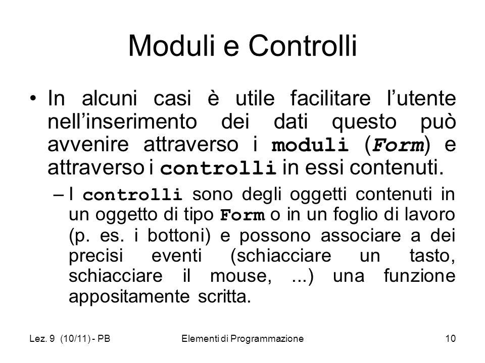 Lez. 9 (10/11) - PBElementi di Programmazione10 Moduli e Controlli In alcuni casi è utile facilitare lutente nellinserimento dei dati questo può avven