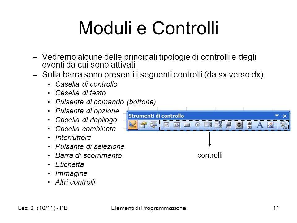 Lez. 9 (10/11) - PBElementi di Programmazione11 Moduli e Controlli –Vedremo alcune delle principali tipologie di controlli e degli eventi da cui sono