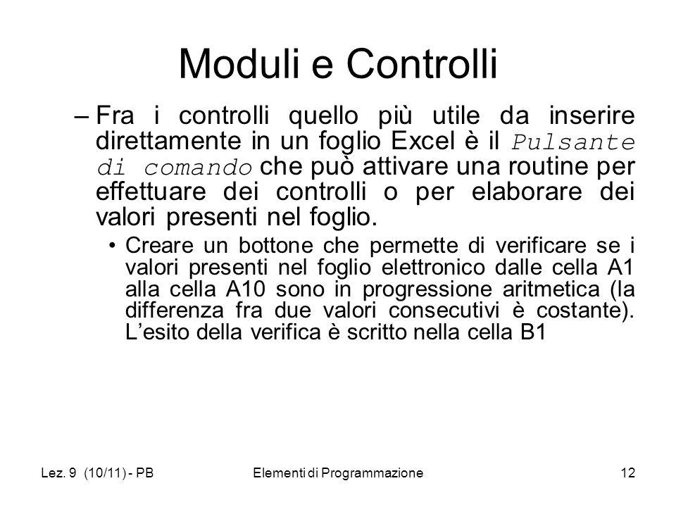 Lez. 9 (10/11) - PBElementi di Programmazione12 Moduli e Controlli –Fra i controlli quello più utile da inserire direttamente in un foglio Excel è il
