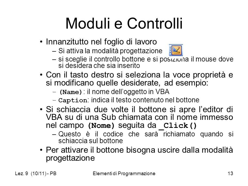 Lez. 9 (10/11) - PBElementi di Programmazione13 Moduli e Controlli Innanzitutto nel foglio di lavoro –Si attiva la modalità progettazione –si sceglie