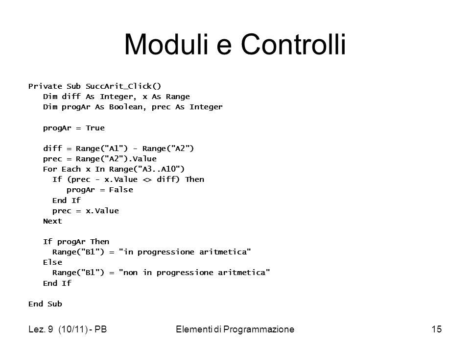 Lez. 9 (10/11) - PBElementi di Programmazione15 Moduli e Controlli Private Sub SuccArit_Click() Dim diff As Integer, x As Range Dim progAr As Boolean,